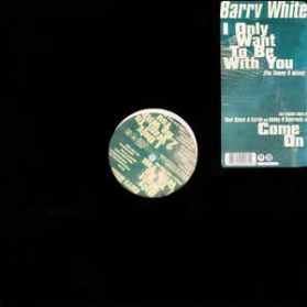 Barry White ‎- I Only Want To Be With You / Come On