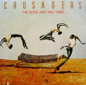 Crusaders - The Good And Bad Times