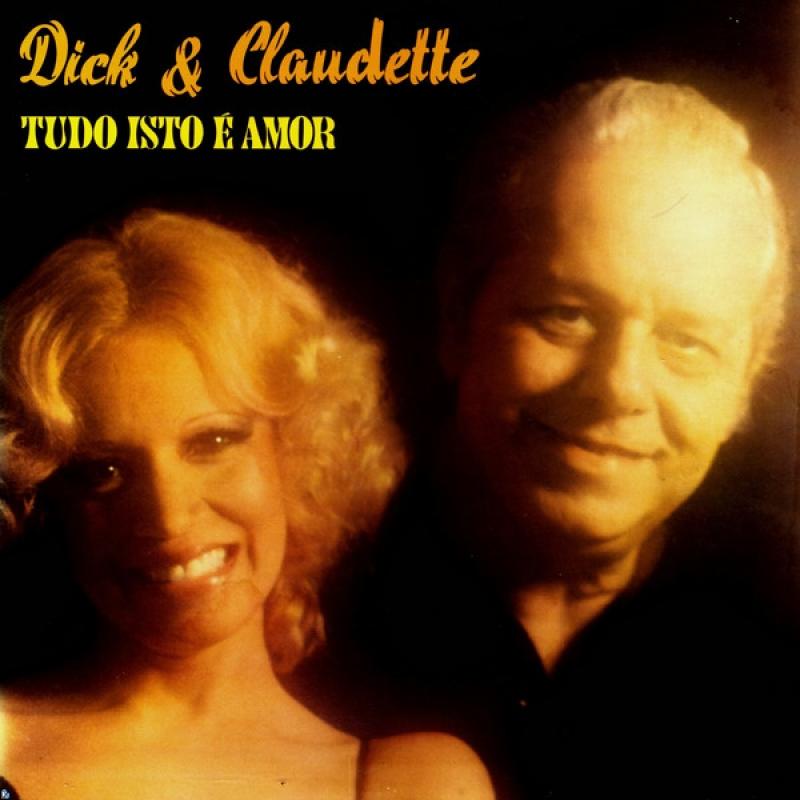 Dick e Claudette - Tudo Isto É Amor
