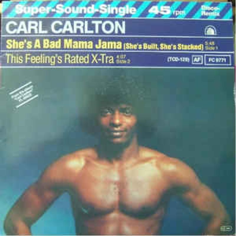 Carl Carlton - She's A Bad Mama Jama (She s Built, She's Stacked)
