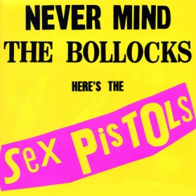 Sex Pistols - Never Mind The Bollocks, Here's The Sex Pistols