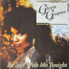 Gloria Gaynor - Be Soft With Me Tonight
