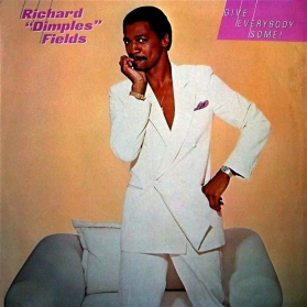 Richard ''Dimples'' Fields - Give Everybody Some!